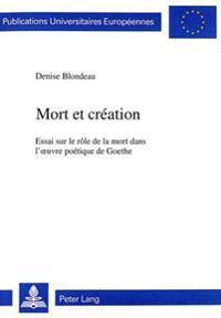 Mort Et Creation: Essai sur le role de la mort dans l'ceuvre poetique de Goethe