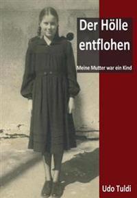 Der Holle Entflohen: Meine Mutter War Ein Kind