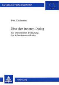 Ueber Den Inneren Dialog: Zur Existentiellen Bedeutung Der Selbst-Kommunikation