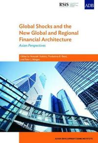 Global Shocks and the New Global and Regional Financial Architecture