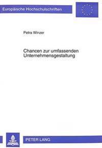 Chancen Zur Umfassenden Unternehmensgestaltung: Methodischer Ansatz Zur Qualitaets-, Human- Und Oekologieorientierten Gestaltung Von Arbeits- Und Fabr