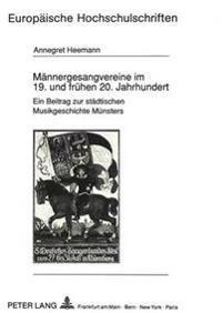 Maennergesangvereine Im 19. Und Fruehen 20. Jahrhundert: Ein Beitrag Zur Staedtischen Musikgeschichte Muensters
