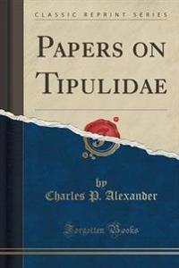 Papers on Tipulidae (Classic Reprint)