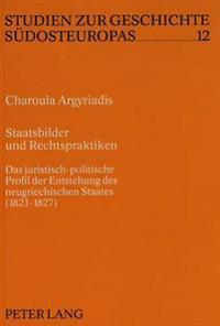Staatsbilder Und Rechtspraktiken: Das Juristisch-Politische Profil Der Entstehung Des Neugriechischen Staates (1821-1827)