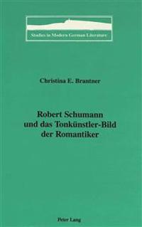 Robert Schumann Und Das Tonkunstler-Bild Der Romantiker