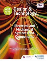 AQA GCSE (9-1) Design and Technology: Electrical and Mechanical Systems and Components