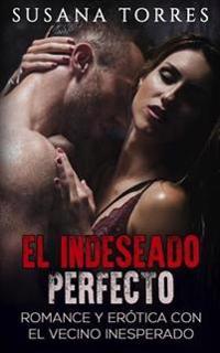 El Indeseado Perfecto: Romance y Erotica Con El Vecino Inesperado