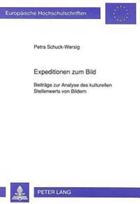 Expeditionen Zum Bild: Beitraege Zur Analyse Des Kulturellen Stellenwerts Von Bildern