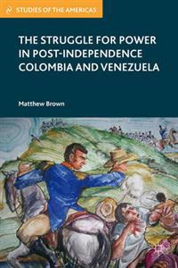 Struggle for Power in Post-Independence Colombia and Venezuela