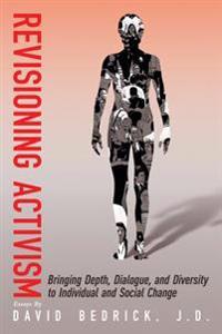 Revisioning Activism: Bringing Depth, Dialogue, and Diversity to Individual and Social Change