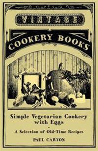 Simple Vegetarian Cookery with Eggs - A Selection of Old-Time Recipes
