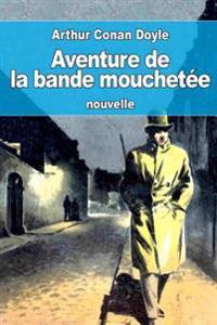 Aventure de La Bande Mouchetee: Ou Le Ruban Mouchete