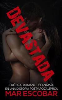 Devastada: Erotica, Romance y Fantasia En Una Distopia Post-Apocaliptica