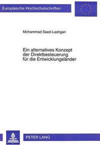 Ein Alternatives Konzept Der Direktbesteuerung Fuer Die Entwicklungslaender: Uebertragung Von J. Mitschkes Konzept Auf Die Entwicklungslaender