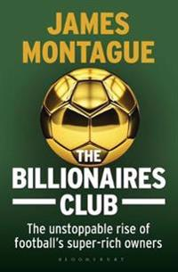 Billionaires club - the unstoppable rise of footballs super-rich owners