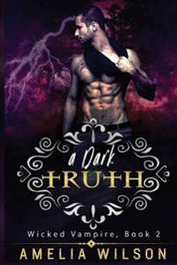 A Dark Truth: Wicked Vampire Book 2, Protector Psychic Ghost Devil Romance