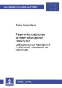 Personenkonstellationen in Mittelhochdeutschen Heldenepen: Untersuchungen Zum Nibelungenlied, Zur Kudrun Und Zu Den Historischen Dietrich-Epen