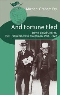 And Fortune Fled: David Lloyd George, the First Democratic Statesman, 1916-1922