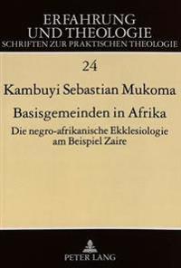 Basisgemeinden in Afrika: Die Negro-Afrikanische Ekklesiologie Am Beispiel Zaire