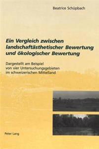 Ein Vergleich Zwischen Landschaftsaesthetischer Bewertung Und Oekologischer Bewertung: Dargestellt Am Beispiel Von Vier Untersuchungsgebieten Im Schwe