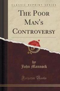 The Poor Man's Controversy (Classic Reprint)
