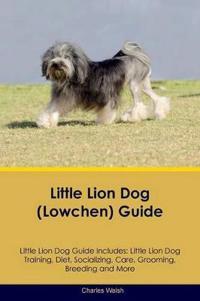 Little Lion Dog (Lowchen) Guide Little Lion Dog Guide Includes