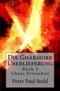 Ghars Erwachen: Die Gharmorr Ueberlieferung - Buch 2