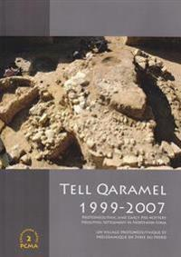 Tell Qaramel 1999-2007: Protoneolithic and Early Pre-Pottery Neolithic Settlement in Northern Syria