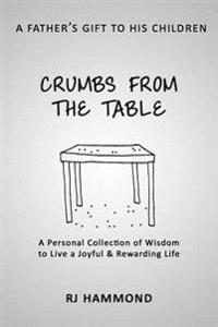 Crumbs from the Table: A Collection of Wisdom to Live a Joyful & Rewarding Life