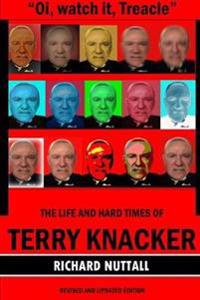 """Oi, Watch it Treacle""- the Life and Hard Times of Terry Knacker"