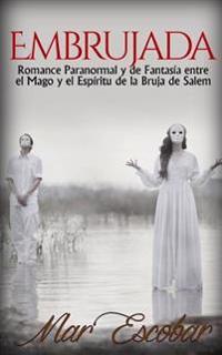 Embrujada: Romance Paranormal y de Fantasia Entre El Mago y El Espiritu de La Bruja de Salem