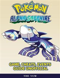 Pokemon Alpha Sapphire Game, Cheats, Events Guide Unofficial