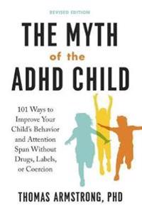 Myth of the adhd child - 101 ways to improve your childs behavior and atten