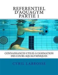 Referentiel D'Aquagym Partie 1: Connaissances Utiles A L'Animation Des Cours Aquagymniques