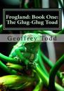 Frogland: Book One: The Glug-Glug Toad