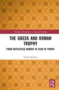 The Greek and Roman Trophy: From Battlefield Marker to Icon of Power