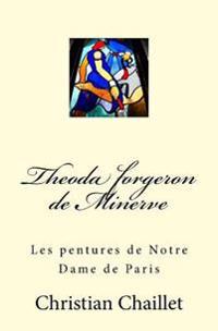 Theoda Forgeron de Minerve: Les Pentures de Notre Dame de Paris