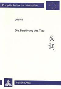 Die Zerstoerung Des Tiao: Untersuchungen Zu Gegenwaertigen Veraenderungen in Der Chinesischen Musik Am Beispiel Der Solomusik Fuer Das Zheng (Wo