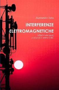 Interferenze Elettromagnetiche. Effetti Indesiderati e Soluzioni in Ambito Emc