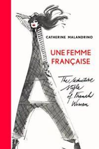 Une Femme Francaise: The Seductive Style of French Women