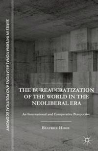 Bureaucratization of the World in the Neoliberal Era