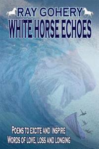 White Horse Echoes: Poems
