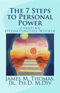 The 7 Steps to Personal Power: Creating Opportunities Within