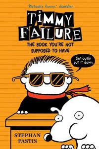 Timmy failure: the book youre not supposed to have