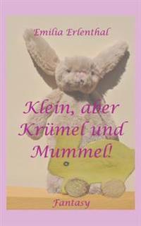 Klein, Aber Krumel Und Mummel!