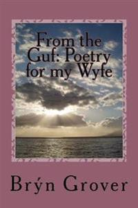 From the Guf: Poetry for My Wyfe