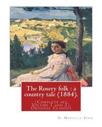 The Rosery Folk: A Country Tale (1884). By: G. Manville Fenn: (Complete Set Volume 1 and 2), Original Classics, George Manville Fenn (3