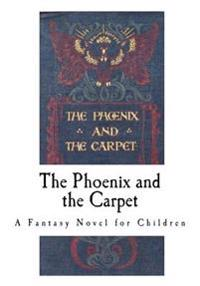 The Phoenix and the Carpet: A Fantasy Novel for Children