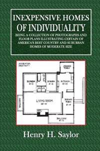 Inexpensive Homes of Individuality: Being a Collection of Photographs and Floor Plans Illustrating Certain of America's Best Country and Suburban Home