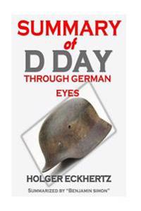 Summary of D Day Through German Eyes: The Hidden Story of June 6th 1944 by Holger Eckhertz